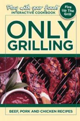 Only Grilling: Beef, Pork, and Chicken Recipes by Quentin Erickson from Book Hub Incorporated in Recipe & Cooking category