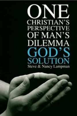 One Christian's Perspective of  Man's Dilemma God's Solution by Steve Lampman from Book Hub Incorporated in Christianity category