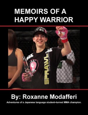 Memoirs of a Happy Warrior - Adventures of a Japanese Language Student-Turned MMA Champion by Roxanne Modafferi from Book Hub Incorporated in Autobiography & Biography category