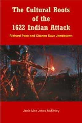 The Cultural Roots of the 1622 Indian Attack: Richard Pace and Chanco Save James by Janie Mae McKinley from Book Hub Incorporated in History category