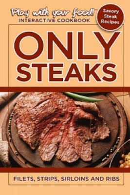 ONLY STEAKS: FILETS, STRIPS, SIRLOINS AND RIBS by Quentin Erickson from  in  category