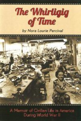 The Whirligig of Time : A Memoir of Civilian Life in America During World War II by Nora Lourie Percival from  in  category