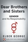 Dear Brothers and Sisters: Gender and Its Responsibility by Elder George from  in  category