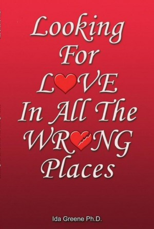 Looking For Love For All the Wrong Places by Ida Greene, PhD from  in  category