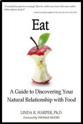 Eat: A Guide to Discovering Your Natural Relationship with Food by Linda R. Harper, Ph.D. from Book Hub Incorporated in Lifestyle category