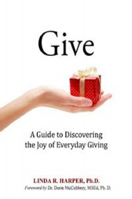 Give: A Guide to Discovering the Joy of Everyday Giving by Linda R. Harper, Ph.D. from Book Hub Incorporated in Lifestyle category