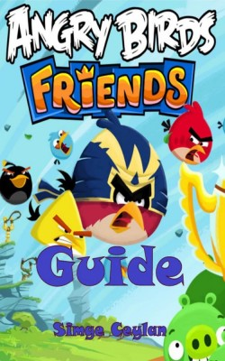 Angry Birds Friends Guide by Simge Ceylan from Booksmango in Sports & Hobbies category