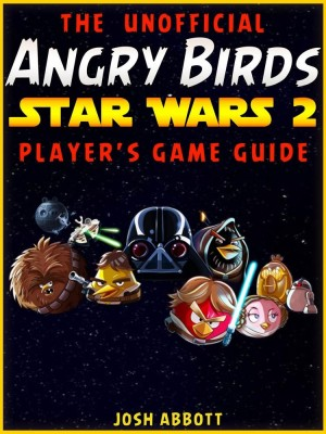 The Unofficial Angry Birds Star Wars 2 Player's Game Guide by Josh Abbott from Booksmango in Children category