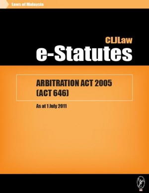 ARBITRATION ACT 2005 (ACT 646) - As at 1 July 2011 by CLJ-Publication from Current Law Journal in Law category