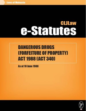 DANGEROUS DRUGS (FORFEITURE OF PROPERTY) ACT 1988 (ACT 340) - As at 10 June 1988 by CLJ-Publication from Current Law Journal in Law category