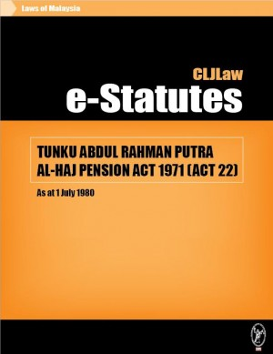 TUNKU ABDUL RAHMAN PUTRA AL-HAJ PENSION ACT 1971 (ACT 22) - As at 1 July 1980 by CLJ-Publication from Current Law Journal in Law category