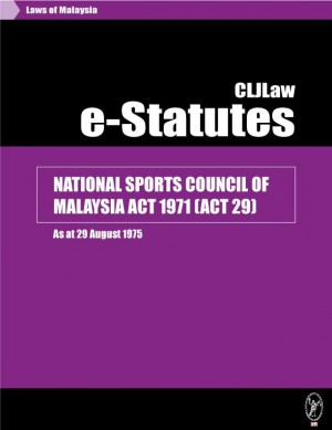 NATIONAL SPORTS COUNCIL OF MALAYSIA ACT 1971 (ACT 29) - As at 29 August 1975 by CLJ-Publication from Current Law Journal in Law category