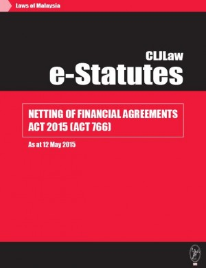 Netting of Financial Agreements Act 2015 (Act 766) - As at 12 May 2015 by CLJ-Publication from Current Law Journal in Law category
