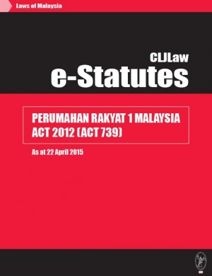 Perumahan Rakyat 1Malaysia Act 2012 (Act 739) - As at 22 April 2015 by CLJ-Publication from Current Law Journal in Law category