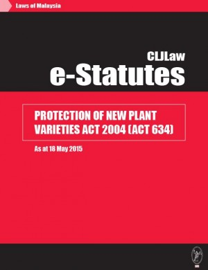 Protection Of New Plant Varieties Act 2004 (Act 634) - As at 18 May 2015 by CLJ-Publication from Current Law Journal in Law category