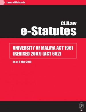 University Of Malaya Act 1961 (Revised 2007) (Act 682) - As at 8 May 2015 by CLJ-Publication from Current Law Journal in Law category