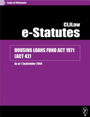 HOUSING LOANS FUND ACT 1971 (ACT 42) - As at 1 September 2004 by CLJ-Publication from Current Law Journal in Law category
