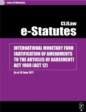 INTERNATIONAL MONETARY FUND (RATIFICATION OF AMENDMENTS TO THE ARTICLES OF AGREEMENT) ACT 1969 (ACT 12) - As at 10 June 1977 by CLJ-Publication from Current Law Journal in Law category