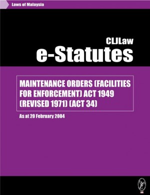 MAINTENANCE ORDERS (FACILITIES FOR ENFORCEMENT) ACT 1949 (REVISED 1971) (ACT 34) - As at 20 February 2004 by CLJ-Publication from Current Law Journal in Law category