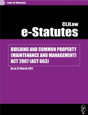 BUILDING AND COMMON PROPERTY (MAINTENANCE AND MANAGEMENT) ACT 2007 (ACT 663) - As at 31 March 2011 by CLJ-Publication from Current Law Journal in Law category