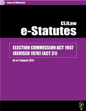 ELECTION COMMISSION ACT 1957 (REVISED 1970) (ACT 31) - As at 1 August 2012