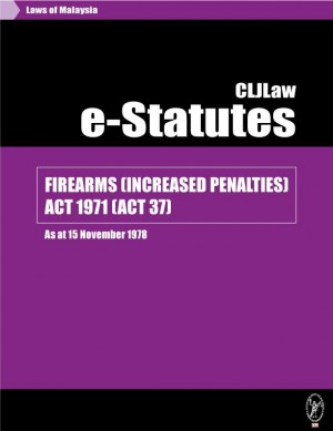FIREARMS (INCREASED PENALTIES) ACT 1971 (ACT 37) - As at 15 November 1978 by CLJ-Publication from Current Law Journal in Law category