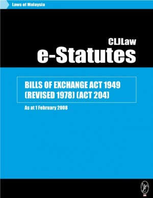 BILLS OF EXCHANGE ACT 1949 (REVISED 1978) (ACT 204) - As at 1 February 2008 by CLJ-Publication from Current Law Journal in Law category