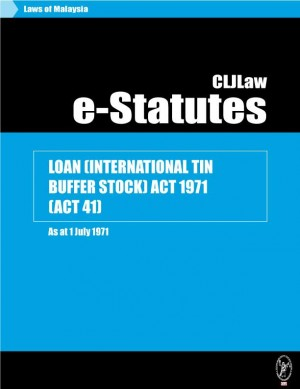 LOAN (INTERNATIONAL TIN BUFFER STOCK) ACT 1971 (ACT 41) - As at 1 July 1971 by CLJ-Publication from Current Law Journal in Law category