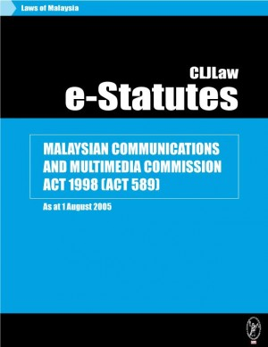 MALAYSIAN COMMUNICATIONS AND MULTIMEDIA COMMISSION ACT 1998 (ACT 589) - As at 1 August 2005 by CLJ-Publication from Current Law Journal in Law category