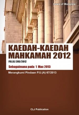 KAEDAH-KAEDAH MAHKAMAH 2012 P.U.(A) 205/2012 Sebagaimana pada 1 Mac 2013 Merangkumi Pindaan P.U.(A) 67/2013 by CLJ-Publication from Current Law Journal in Law category