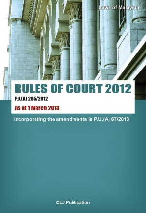 RULES OF COURT 2012 P.U.(A) 205/2012 As at 1 March 2013 Incorporating the amendments in 67/2013 by CLJ-Publication from Current Law Journal in Law category