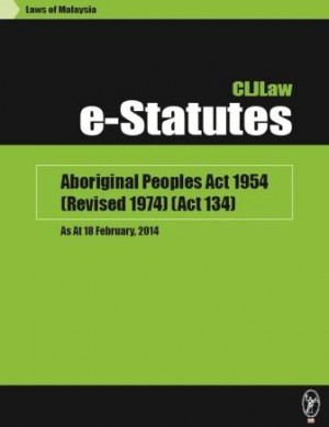 Aboriginal Peoples Act 1954 (Revised 1974) (Act 134) - As At 18 February, 2014 by CLJ-Publication from Current Law Journal in Law category