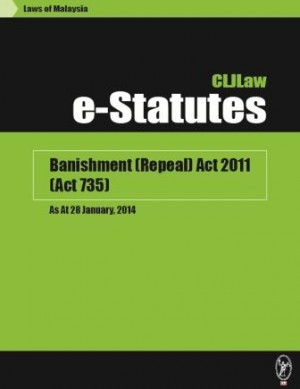 Banishment (Repeal) Act 2011 (Act 735) – As At 28 January, 2014 by CLJ-Publication from Current Law Journal in Law category