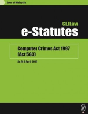Computer Crimes Act 1997 (Act 563) – As At 8 April 2014 by CLJ-Publication from Current Law Journal in Law category