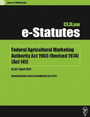 Federal Agricultural Marketing Authority Act 1965 (Revised 1974) (Act 141) – As At 1 April 2014 - Incorporating Latest Amendment Act A1417 by CLJ-Publication from Current Law Journal in Law category