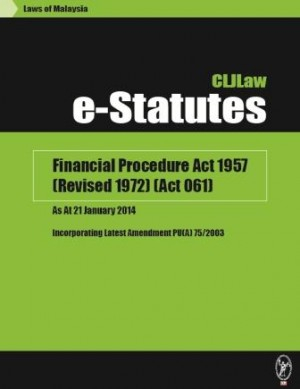 Financial Procedure Act 1957 (Revised 1972) (Act 061) – As At 21 January 2014 - Incorporating Latest Amendment PU(A) 75/2003 by CLJ-Publication from Current Law Journal in Law category