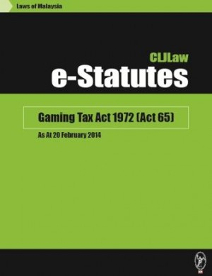 Gaming Tax Act 1972 (Act 65) – As At 20 February 2014 by CLJ-Publication from Current Law Journal in Law category