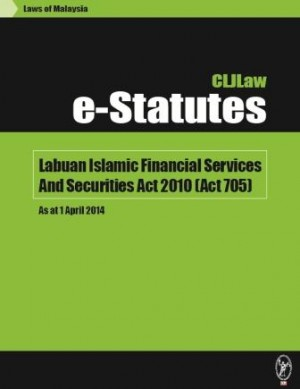 Labuan Islamic Financial Services And Securities Act 2010 (Act 705) – As at 1 April 2014 by CLJ-Publication from Current Law Journal in Law category