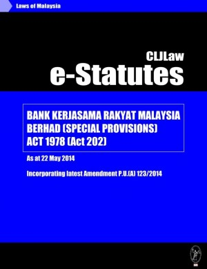 Bank Kerjasama Rakyat Malaysia Berhad (Special Provisions) Act 1978 (Act 202)-As at 22 May 2014 -Incorporating latest Amendment P.U.(A) 123/2014 by CLJ-Publication from Current Law Journal in Law category