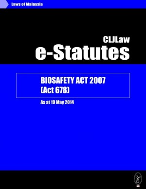 Biosafety Act 2007(Act 678)-As at 19 May 2014 by CLJ-Publication from Current Law Journal in Law category