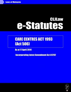 Care Centres Act 1993(Act 506)-As at 17 April 2014 - Incorporating latest Amendment Act A1292 by CLJ-Publication from Current Law Journal in Law category
