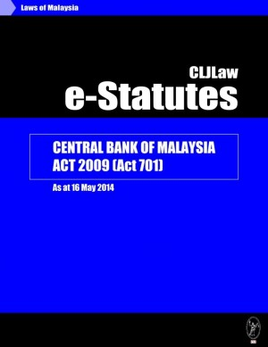 Central Bank of Malaysia Act 2009(Act 701)-As at 16 May 2014 by CLJ-Publication from Current Law Journal in Law category
