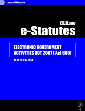Electronic Government Activities Act 2007( Act 680)-As at 21 May 2014 by CLJ-Publication from Current Law Journal in Law category