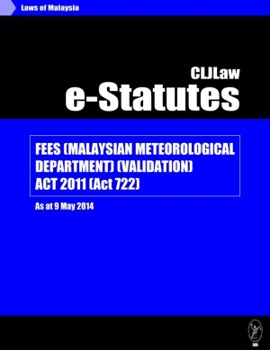 Fees (Malaysian Meteorological Department) (Validation) Act 2011 (Act 722)-As at 9 May 2014 by CLJ-Publication from Current Law Journal in Law category