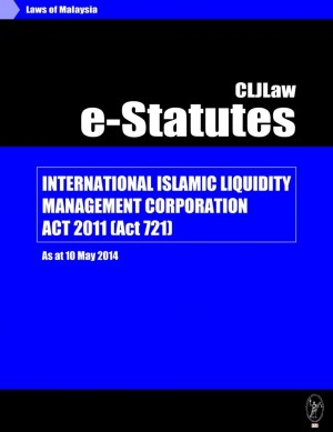 International Islamic Liquidity Management Corporation Act 2011 (Act721) - As at 10 May 2014 by CLJ-Publication from Current Law Journal in Law category