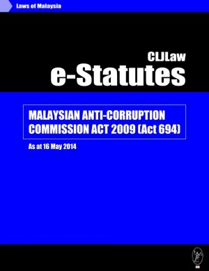 Malaysian Anti-Corruption Commission Act 2009 (Act 694) - As at 16 May 2014 by CLJ-Publication from Current Law Journal in Law category
