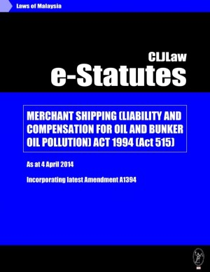 Merchant Shipping (Liability and Compensation for Oil and Bunker Oil Pollution) Act 1994 (Act 515) - As at 4 April 2014 - Incorporating latest Amendment Act A1394 by CLJ-Publication from Current Law Journal in Law category