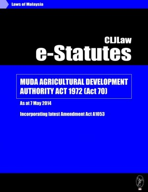 Muda Agricultural Development Authority Act 1972 (Act 70) - As at 7 May 2014-Incorporating latest Amendment Act A1053 by CLJ-Publication from Current Law Journal in Law category
