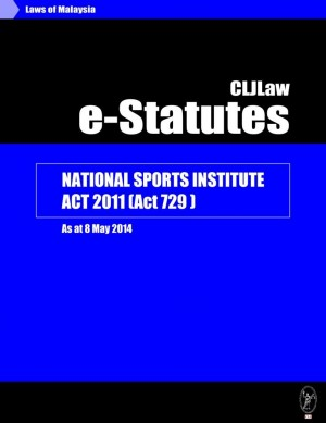 National Sports Institute Act 2011 (Act 729) - As at 8 May 2014 by CLJ-Publication from Current Law Journal in Law category