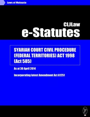 Syariah Court Civil Procedure (Federal Territories) Act 1998 (Act 585) - As at 30 April 2014-Incorporating latest Amendment Act A1251 by CLJ-Publication from Current Law Journal in Law category